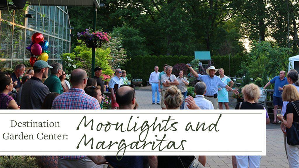 Destination Garden Center: Moonlight and Margaritas